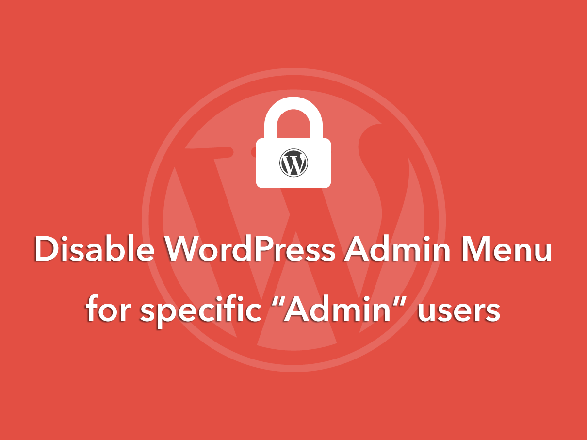 How To Disable Wordpress Admin Menu For Specific 'Admin' Users