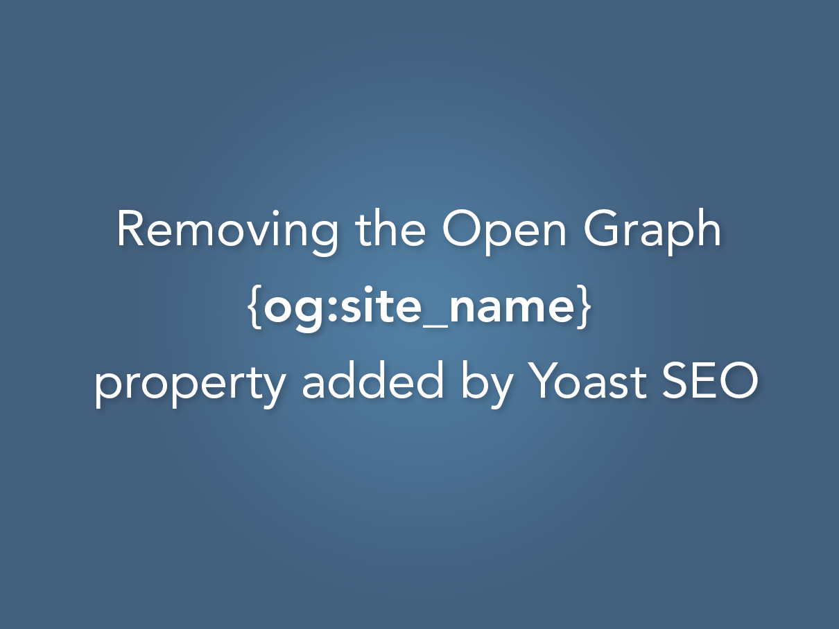 Removing Yoast SEO Open Graph Site Name Property