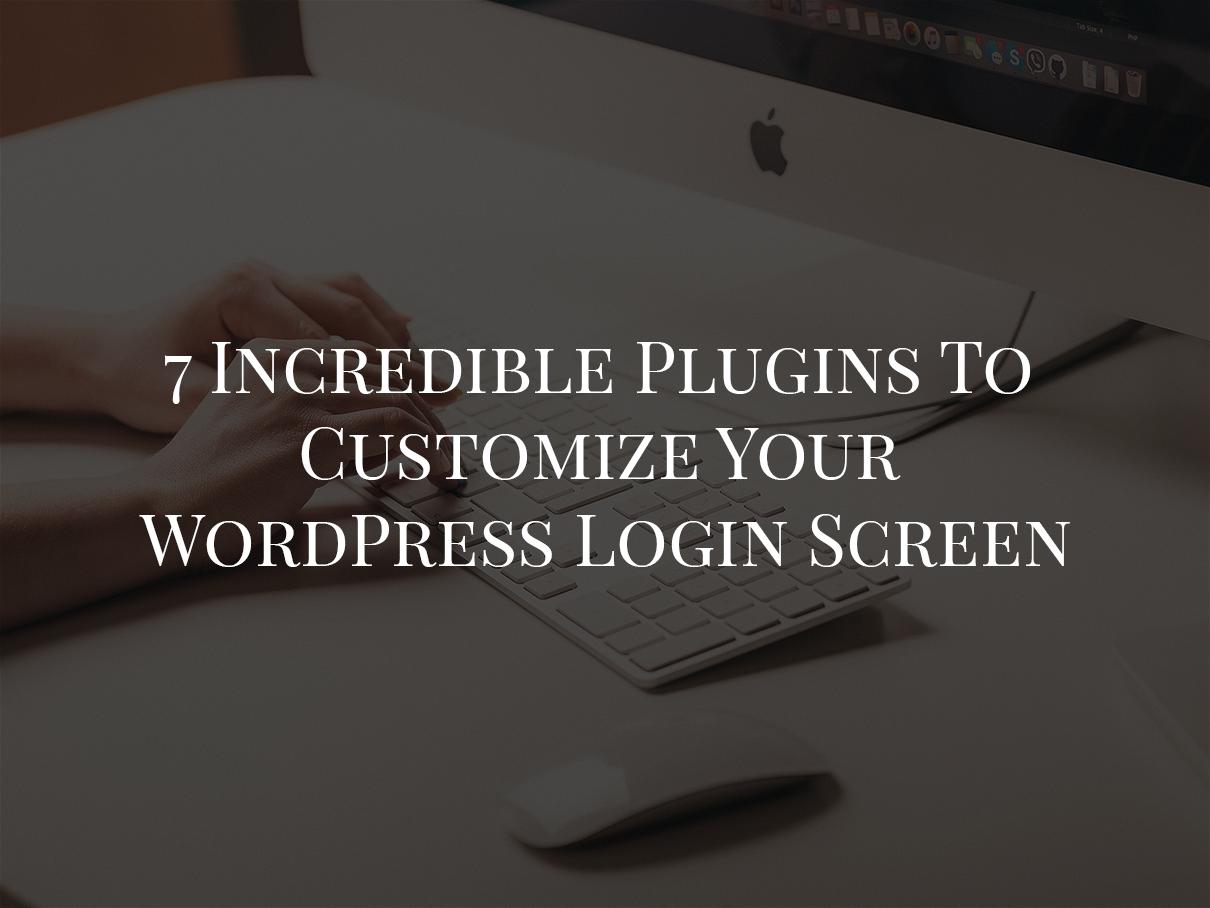 7 Incredible Plugins To Customize Your WordPress Login Screen