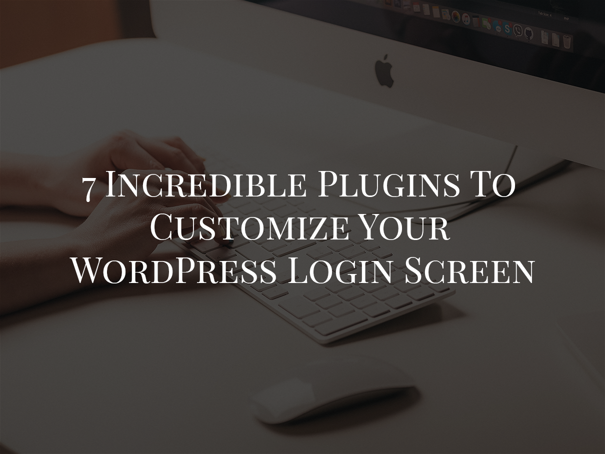 7 Incredible Plugins To Customize Your WordPress Login Screen